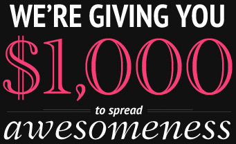 We're giving you $1000 to spread awesomeness